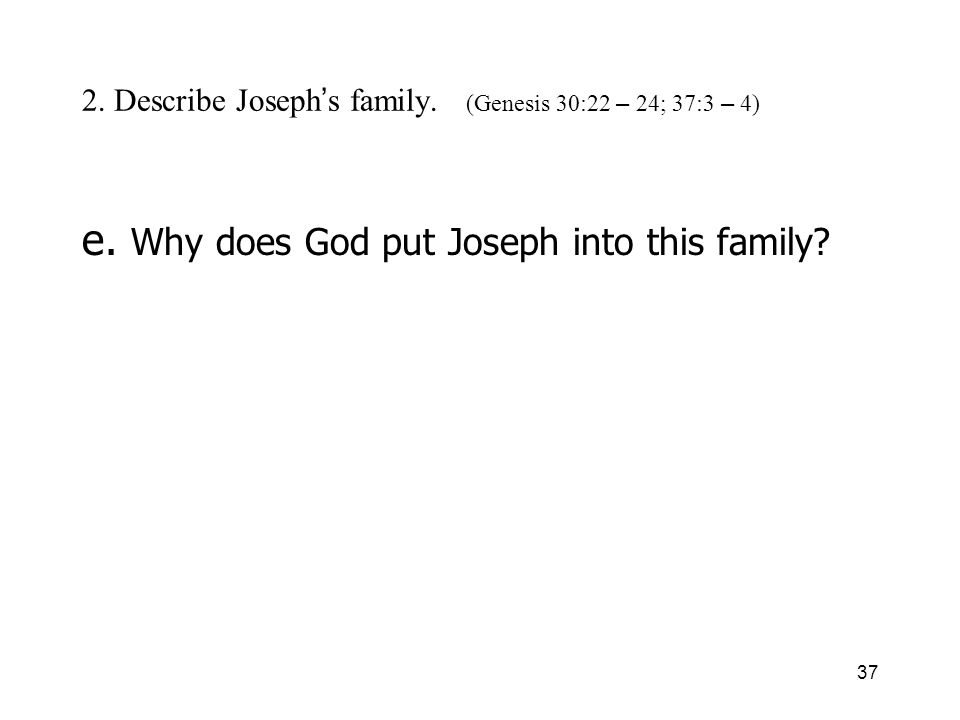 37 2. Describe Joseph s family. (Genesis 30:22 – 24; 37:3 – 4) e.