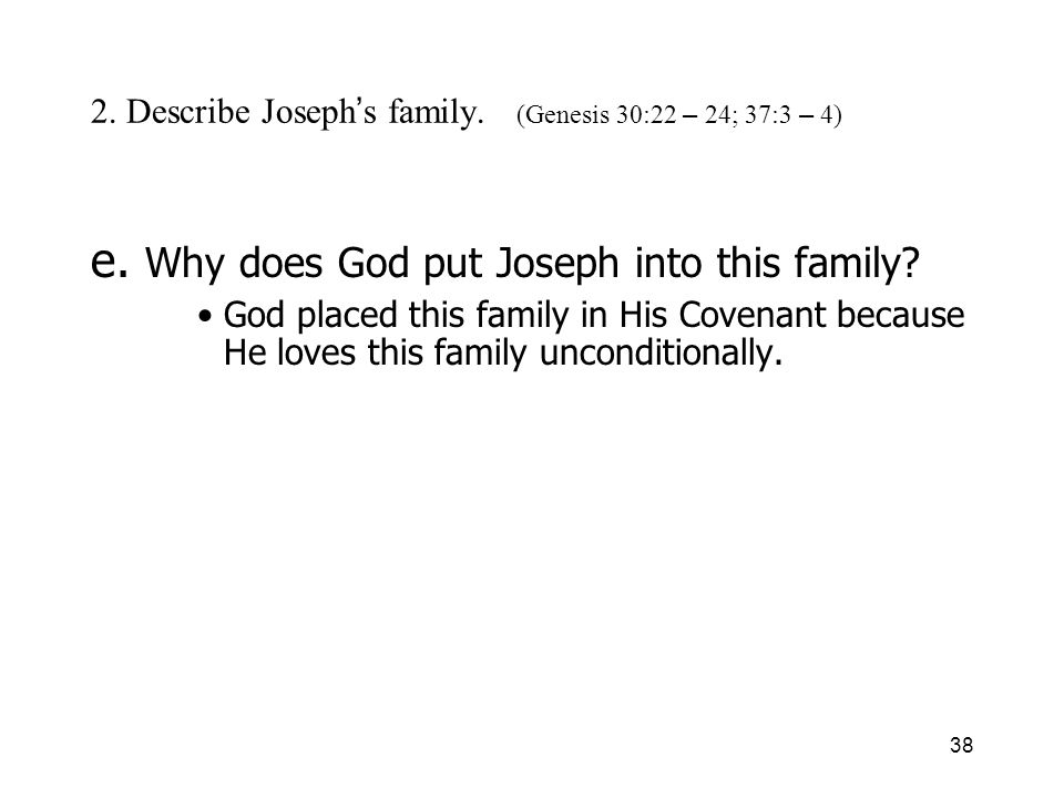 38 2. Describe Joseph s family. (Genesis 30:22 – 24; 37:3 – 4) e.