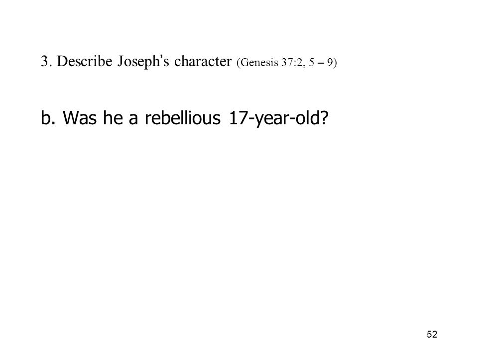52 3. Describe Joseph s character (Genesis 37:2, 5 – 9) b. Was he a rebellious 17-year-old