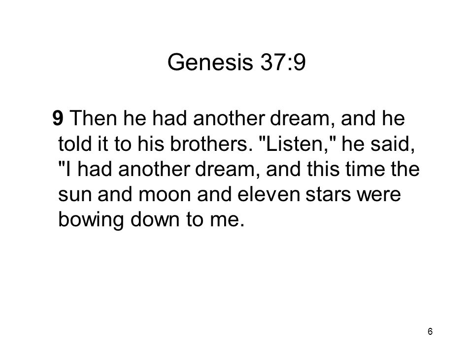 6 Genesis 37:9 9 Then he had another dream, and he told it to his brothers.