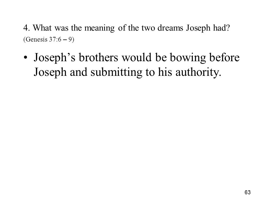63 4. What was the meaning of the two dreams Joseph had.