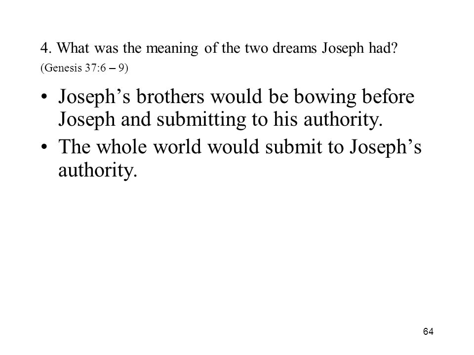 64 4. What was the meaning of the two dreams Joseph had.