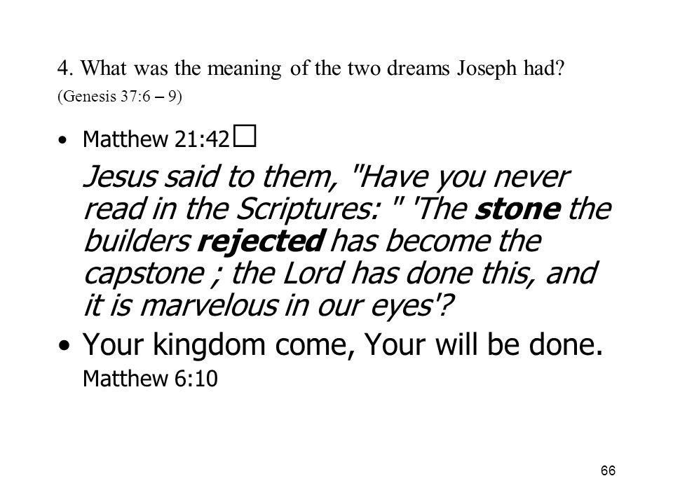 66 4. What was the meaning of the two dreams Joseph had.
