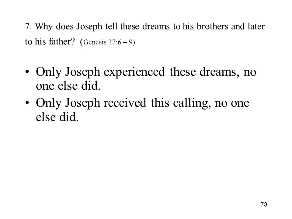 73 7. Why does Joseph tell these dreams to his brothers and later to his father.