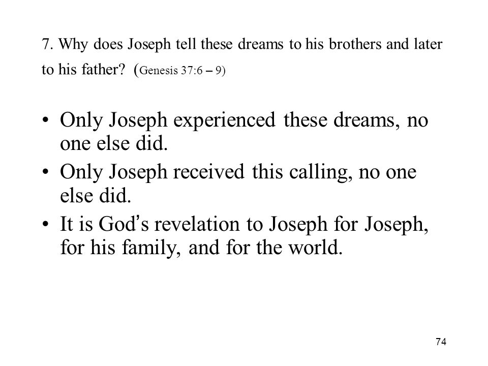 74 7. Why does Joseph tell these dreams to his brothers and later to his father.