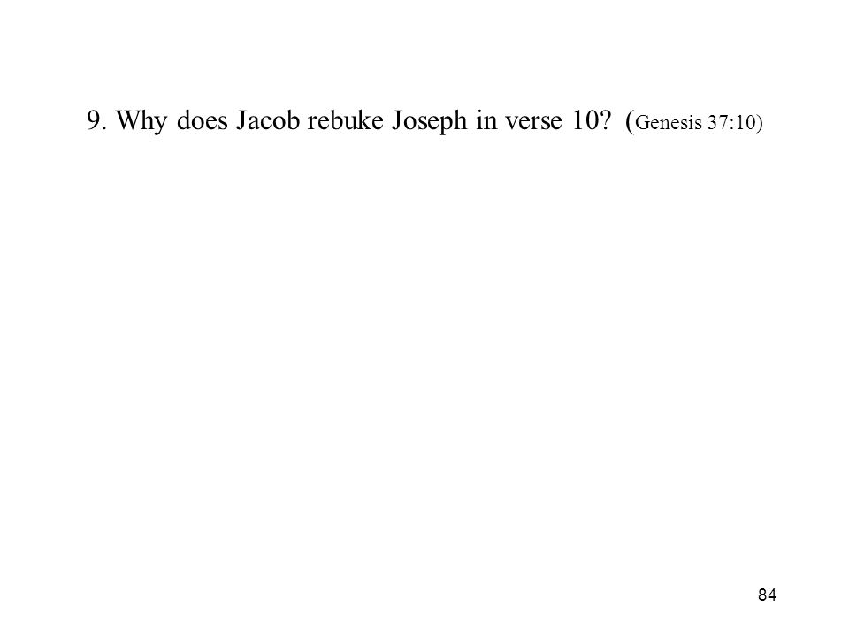 84 9. Why does Jacob rebuke Joseph in verse 10 ( Genesis 37:10)