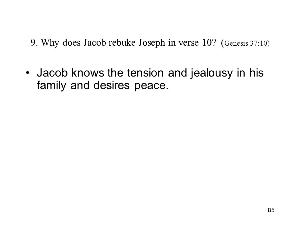 85 9. Why does Jacob rebuke Joseph in verse 10.