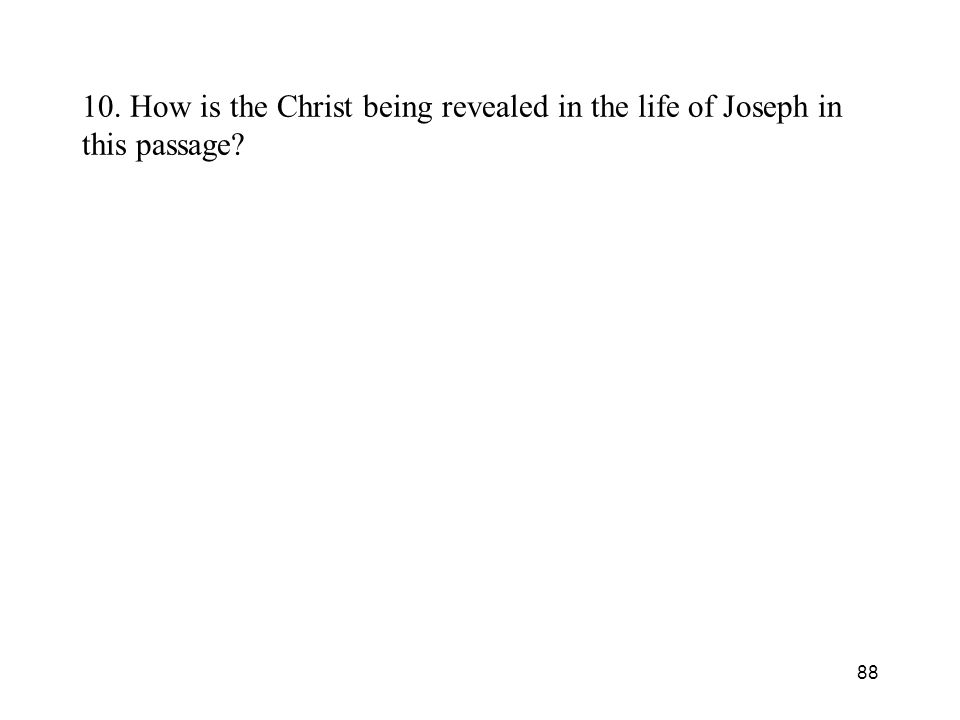 88 10. How is the Christ being revealed in the life of Joseph in this passage
