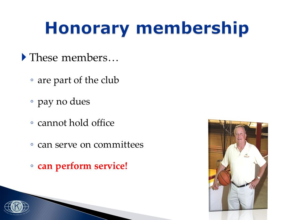 These members… are part of the club pay no dues cannot hold office can serve on committees can perform service!