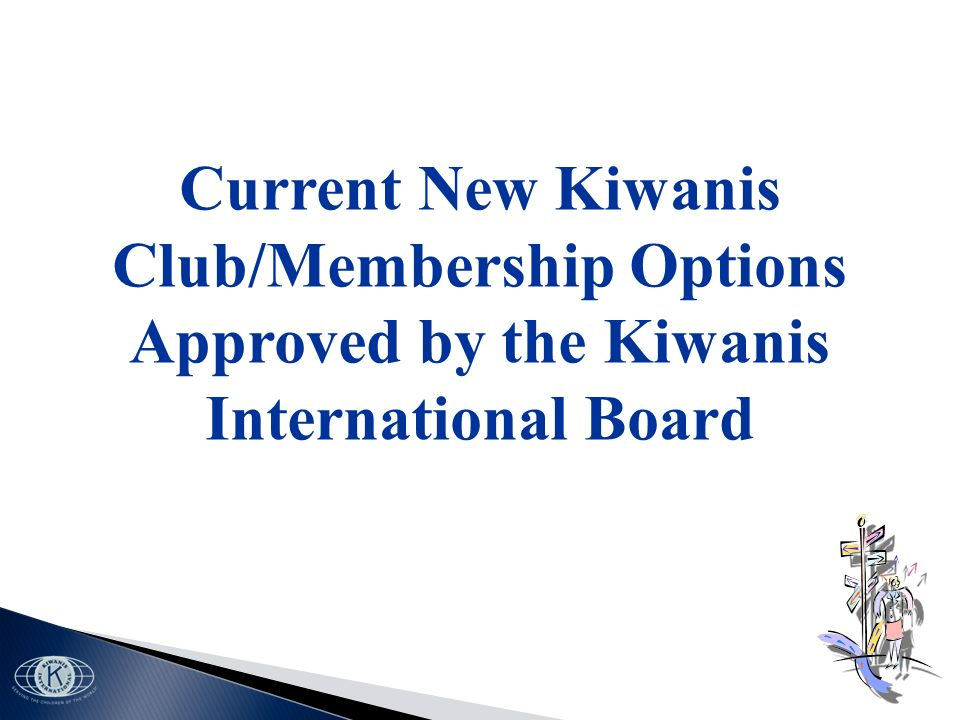 Current New Kiwanis Club/Membership Options Approved by the Kiwanis International Board