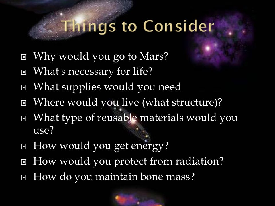 Why would you go to Mars. What s necessary for life.