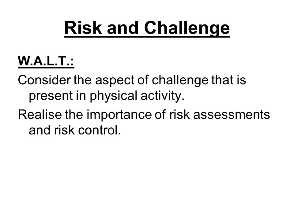 Risk and Challenge W.A.L.T.: Consider the aspect of challenge that is present in physical activity.
