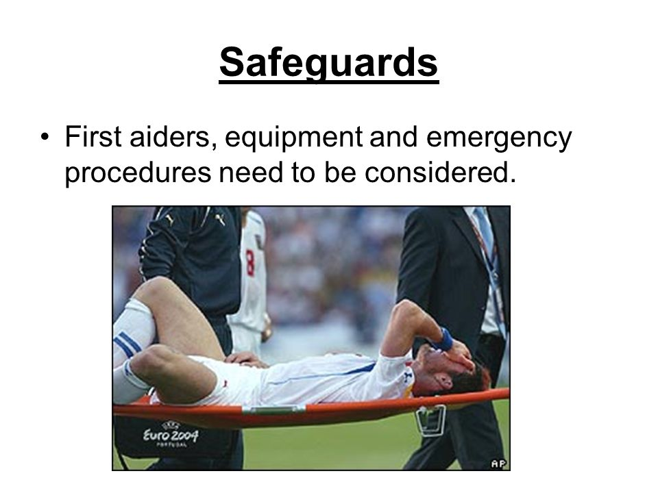 Safeguards First aiders, equipment and emergency procedures need to be considered.
