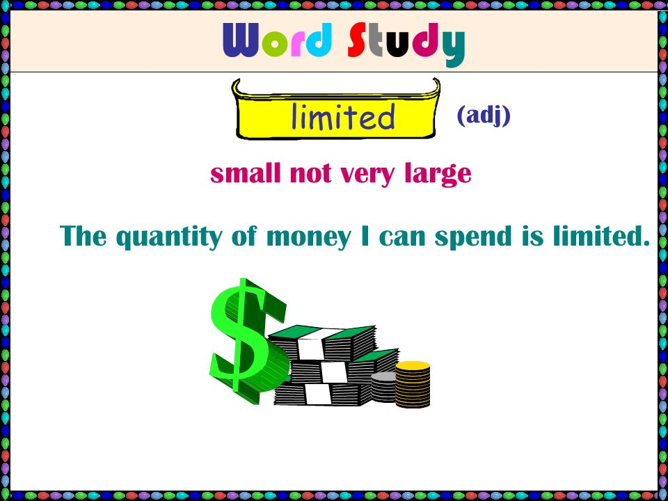 Word StudyWord Study limited (adj) small not very large The quantity of money I can spend is limited.