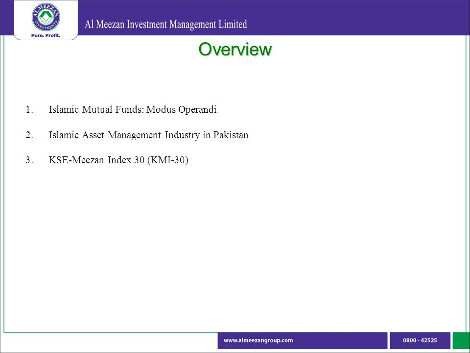 Overview 1.Islamic Mutual Funds: Modus Operandi 2.Islamic Asset Management Industry in Pakistan 3.KSE-Meezan Index 30 (KMI-30)