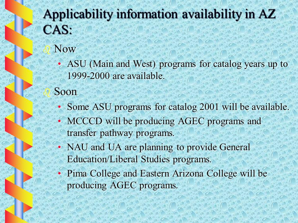 Applicability information availability in AZ CAS: b Now ASU (Main and West) programs for catalog years up to 1999-2000 are available.ASU (Main and West) programs for catalog years up to 1999-2000 are available.