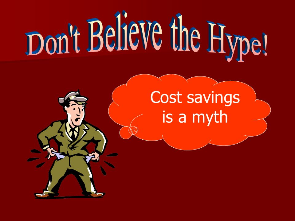 Cost savings is a myth