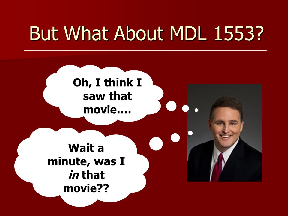 But What About MDL 1553 Oh, I think I saw that movie…. Wait a minute, was I in that movie