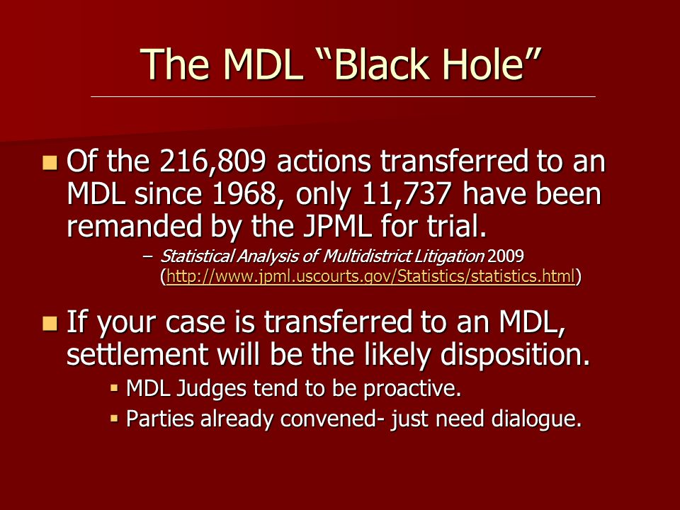 The MDL Black Hole Of the 216,809 actions transferred to an MDL since 1968, only 11,737 have been remanded by the JPML for trial.