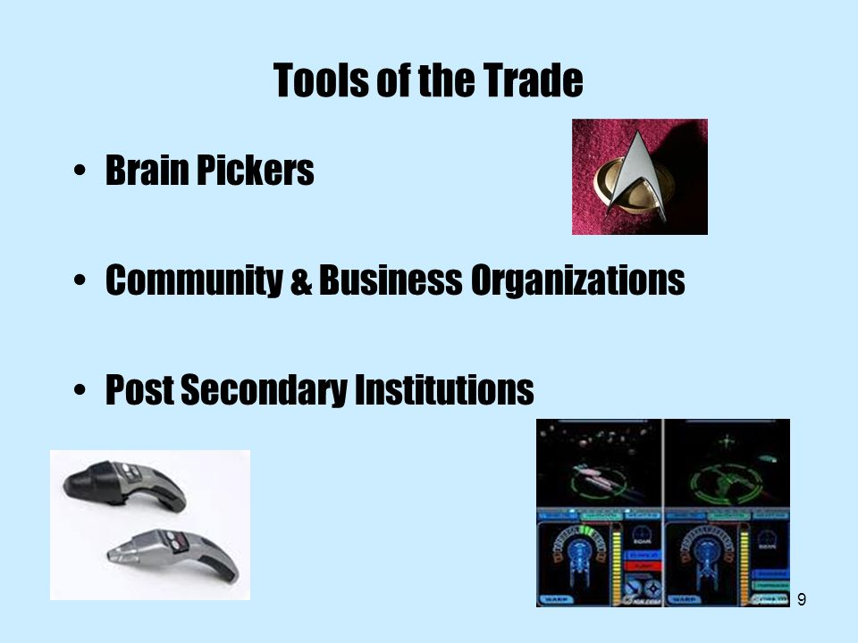 9 Tools of the Trade Brain Pickers Community & Business Organizations Post Secondary Institutions
