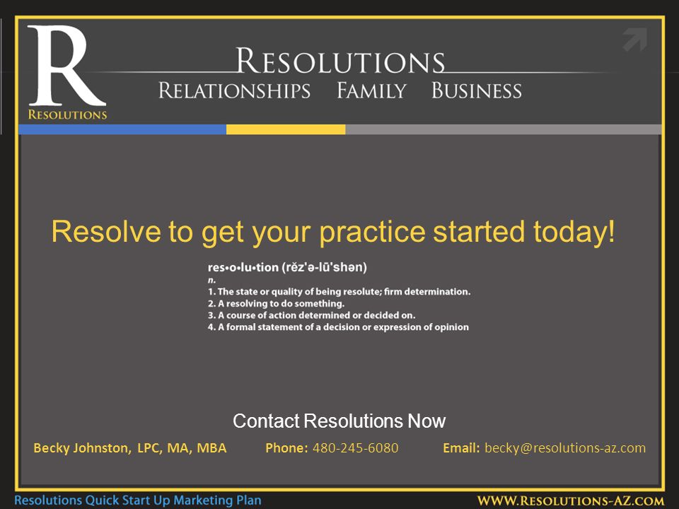 Contact Resolutions Now Becky Johnston, LPC, MA, MBA Phone: Resolve to get your practice started today!