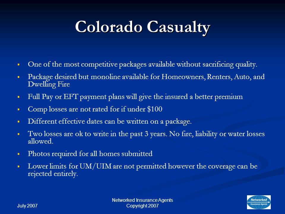 July 2007 Networked Insurance Agents Copyright 2007 Colorado Casualty One of the most competitive packages available without sacrificing quality.