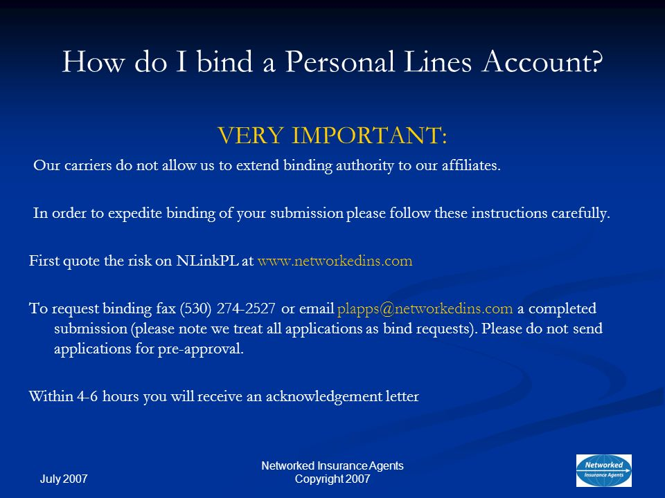 July 2007 Networked Insurance Agents Copyright 2007 How do I bind a Personal Lines Account.