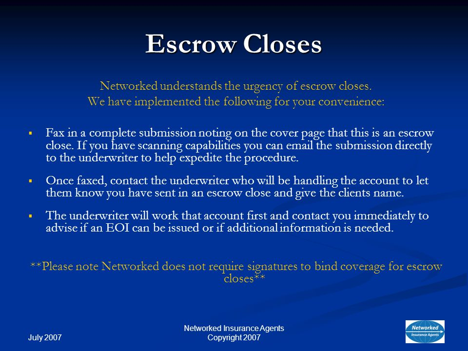 July 2007 Networked Insurance Agents Copyright 2007 Escrow Closes Networked understands the urgency of escrow closes.