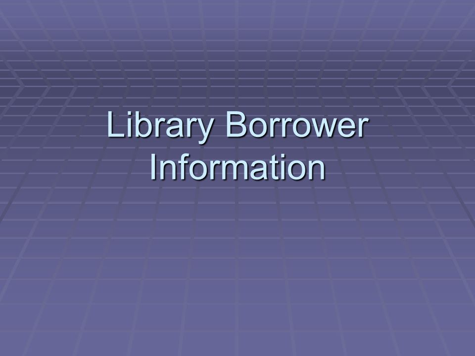 Library Borrower Information