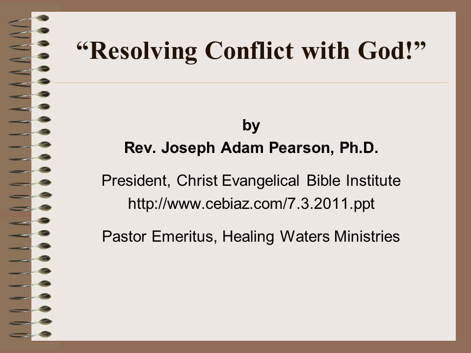 Resolving Conflict with God. by Rev. Joseph Adam Pearson, Ph.D.