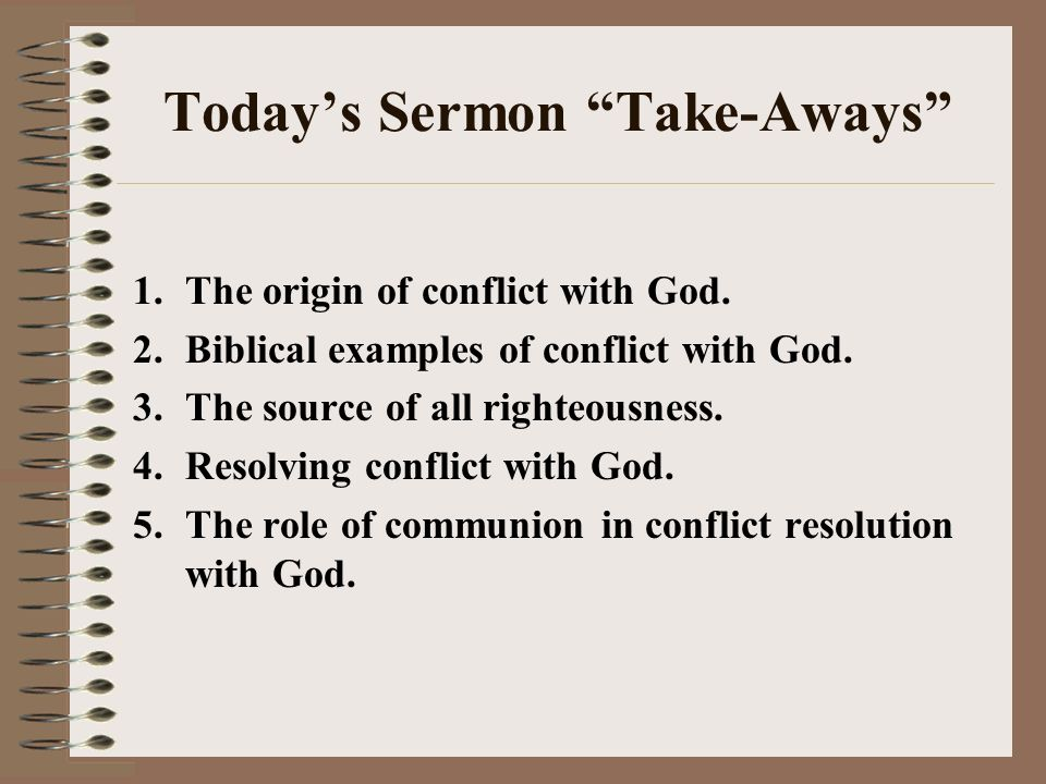 Todays Sermon Take-Aways 1.The origin of conflict with God.