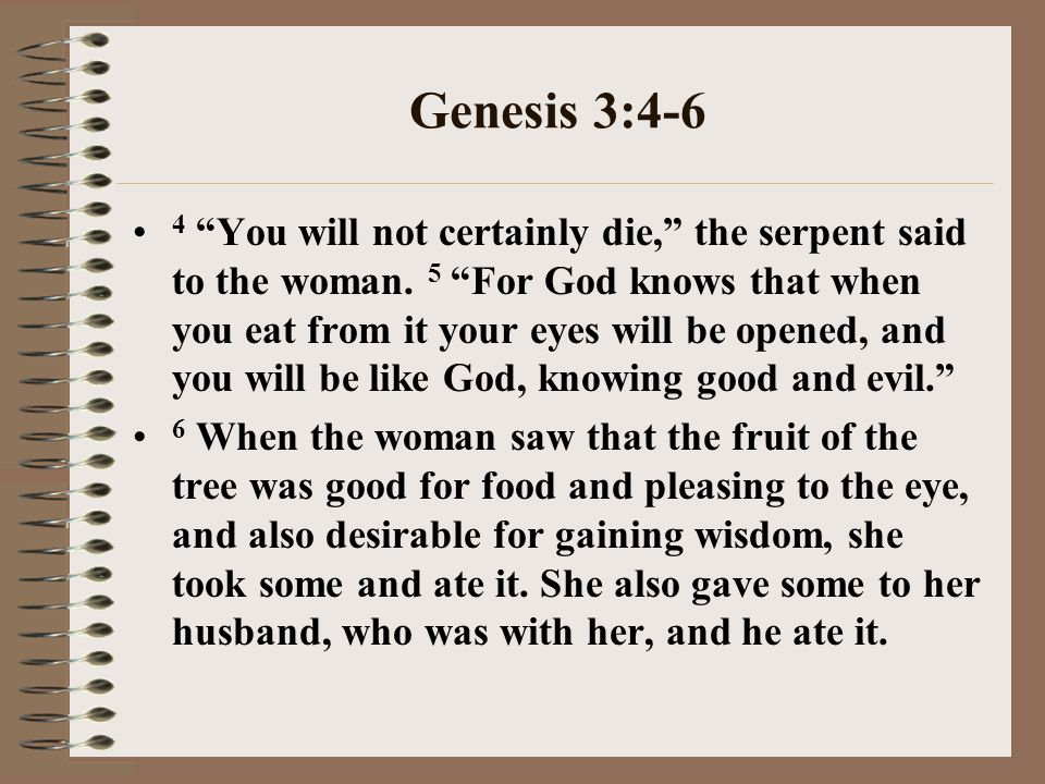Genesis 3:4-6 4 You will not certainly die, the serpent said to the woman.