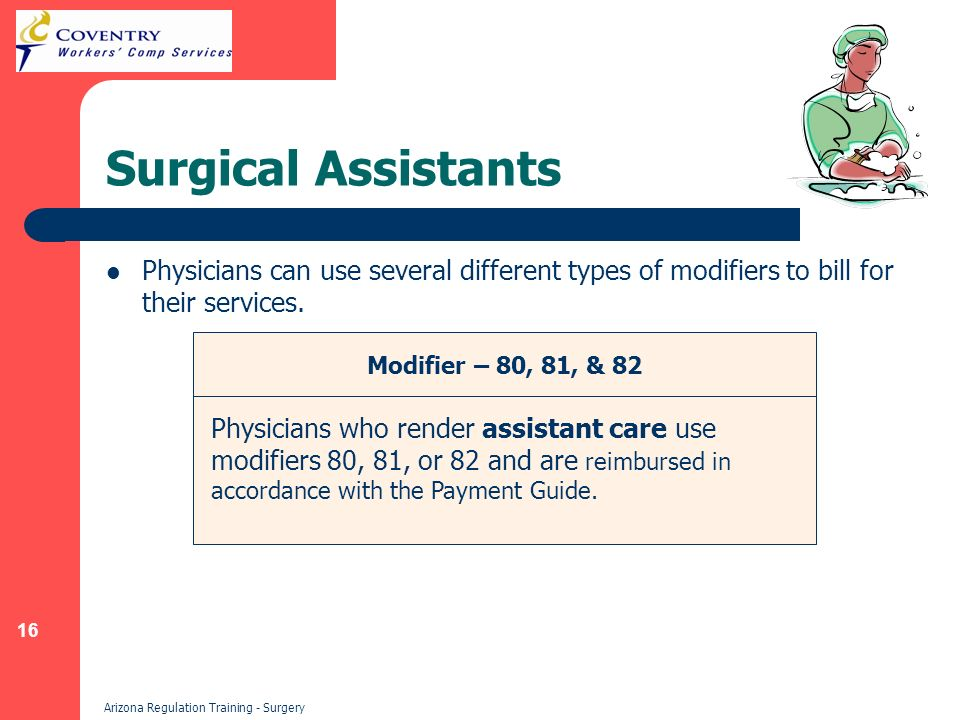 16 Arizona Regulation Training - Surgery Surgical Assistants Physicians can use several different types of modifiers to bill for their services.