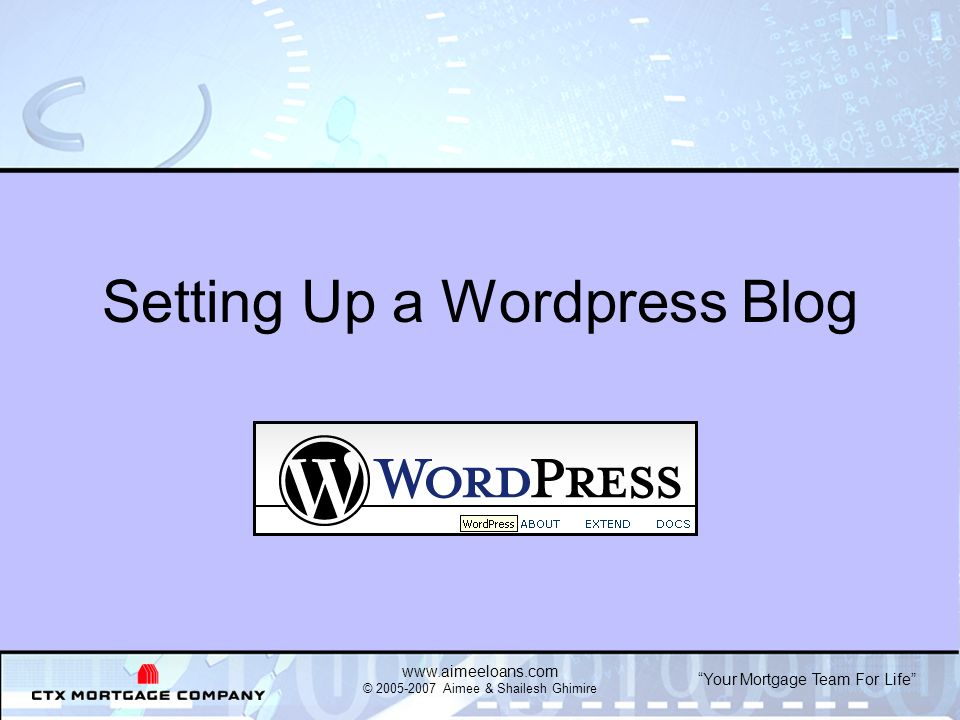 Your Mortgage Team For Life   © Aimee & Shailesh Ghimire Setting Up a Wordpress Blog