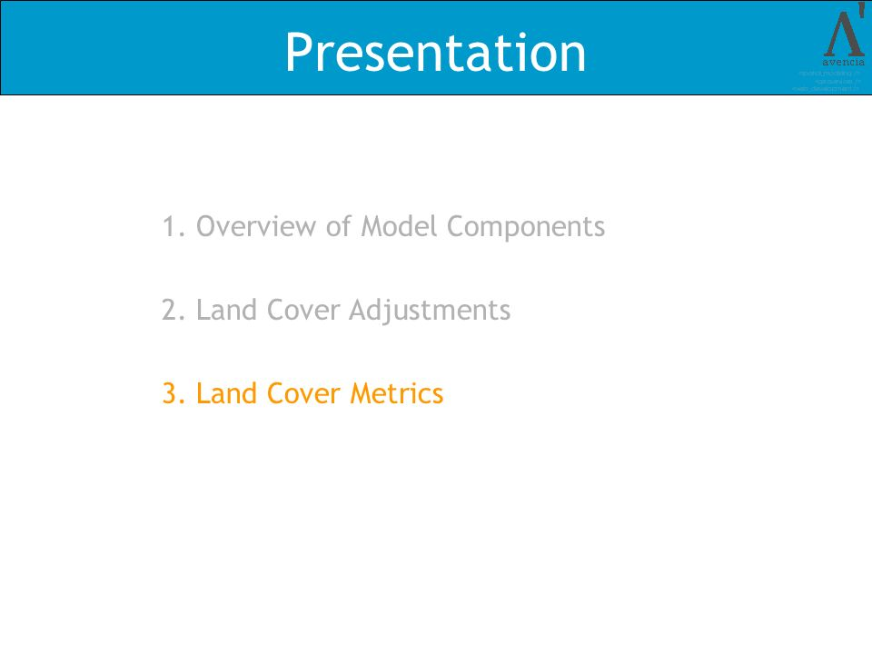Presentation 1. Overview of Model Components 2. Land Cover Adjustments 3. Land Cover Metrics
