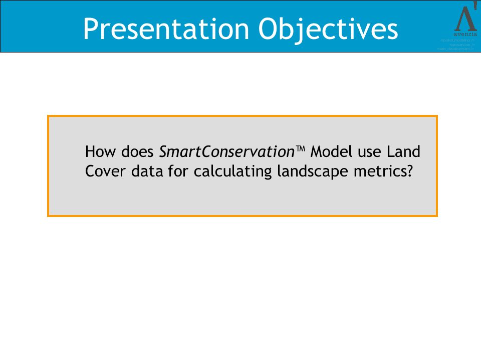 Presentation Objectives How does SmartConservation Model use Land Cover data for calculating landscape metrics
