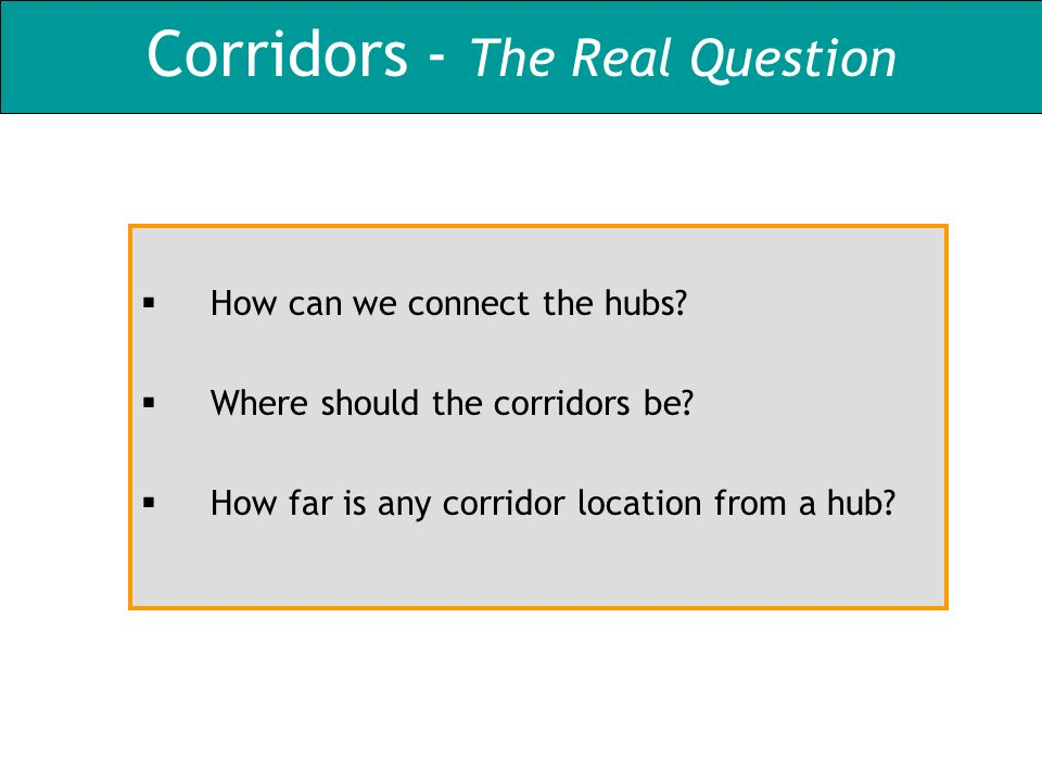 Corridors - The Real Question How can we connect the hubs.
