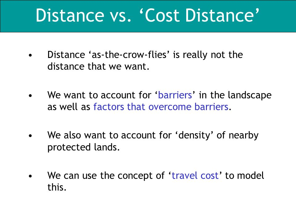 Distance vs. Cost Distance Distance as-the-crow-flies is really not the distance that we want.