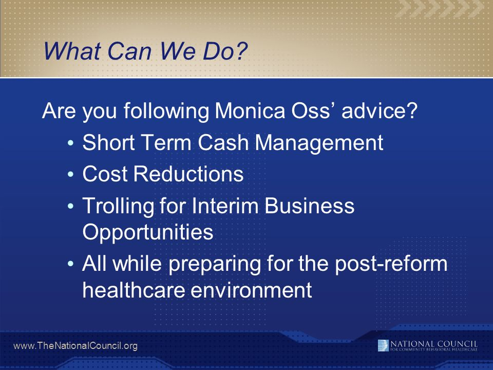 www.TheNationalCouncil.org What Can We Do. Are you following Monica Oss advice.