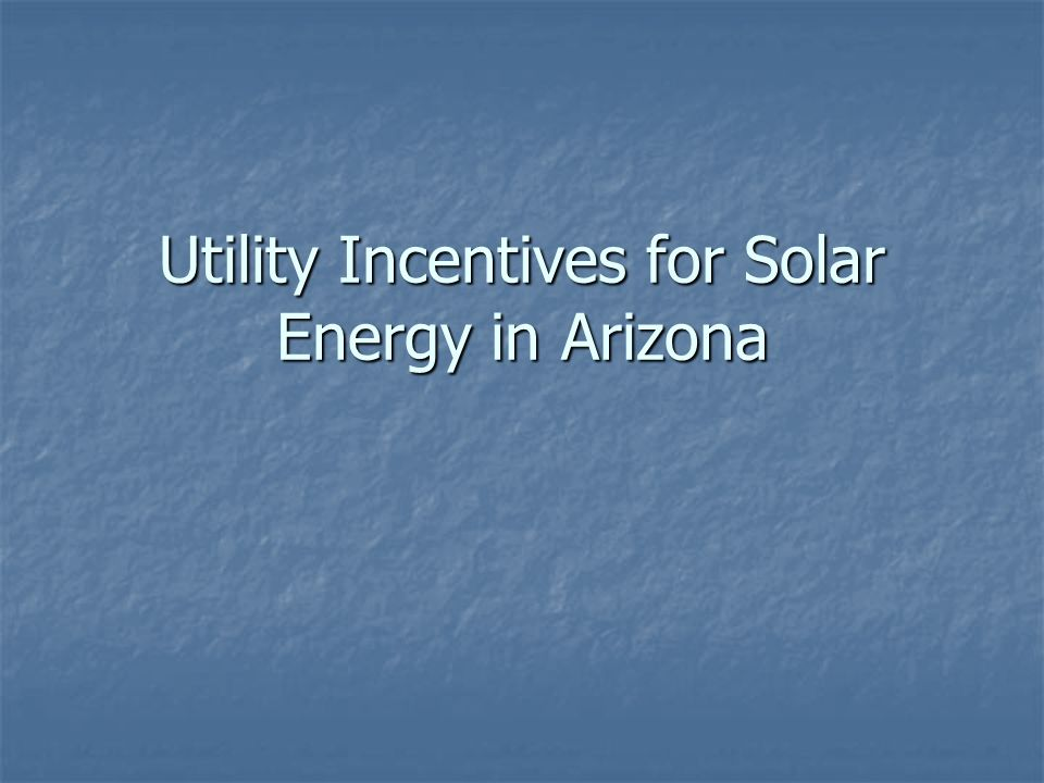Utility Incentives for Solar Energy in Arizona