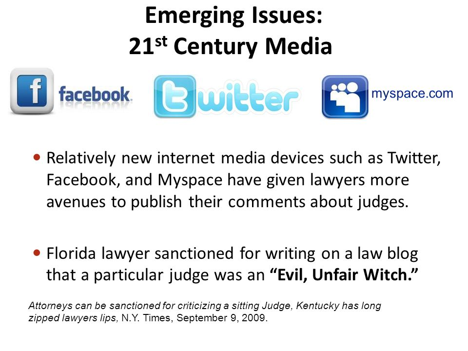 Relatively new internet media devices such as Twitter, Facebook, and Myspace have given lawyers more avenues to publish their comments about judges.