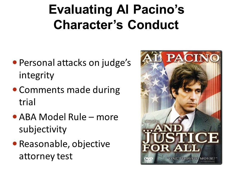 Personal attacks on judges integrity Comments made during trial ABA Model Rule – more subjectivity Reasonable, objective attorney test