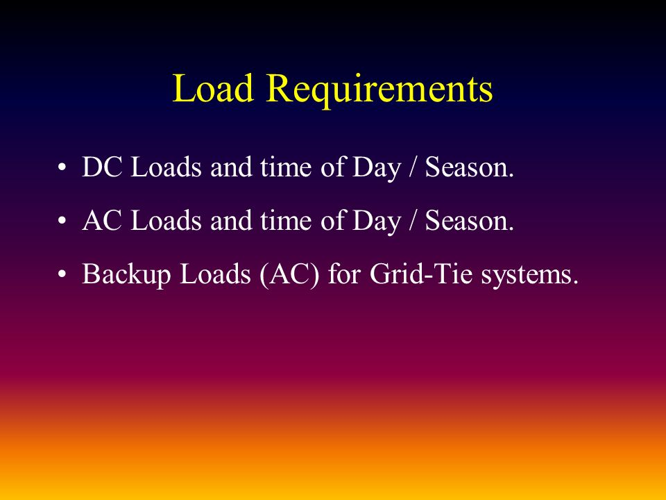 Load Requirements DC Loads and time of Day / Season.