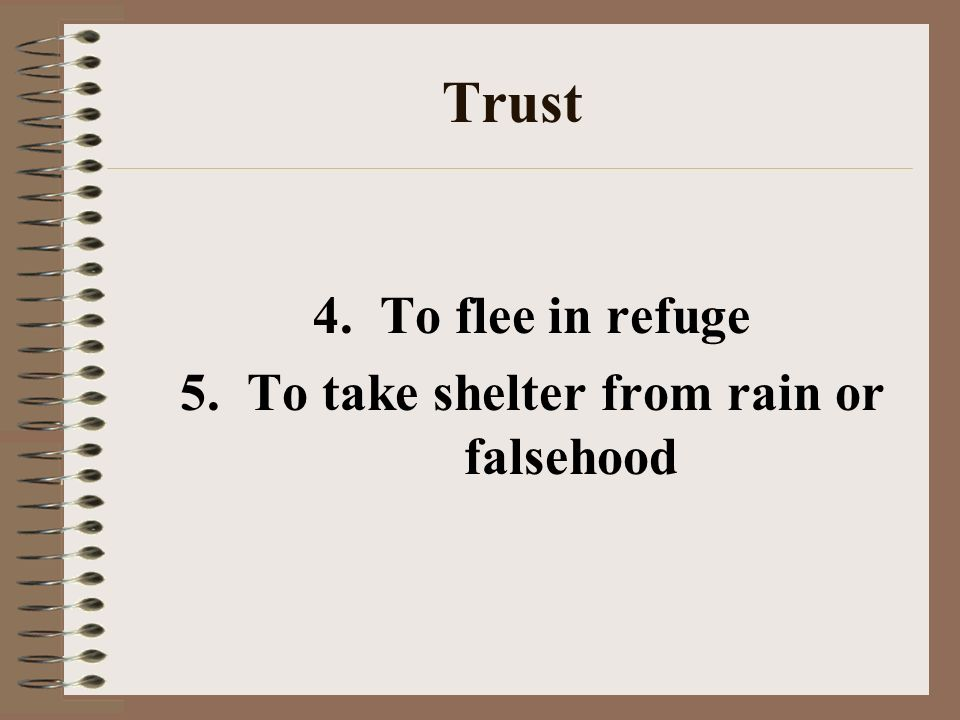 Trust 4. To flee in refuge 5. To take shelter from rain or falsehood