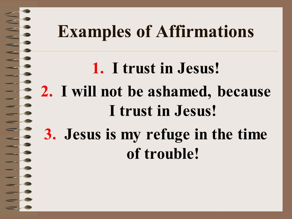 Examples of Affirmations 1. I trust in Jesus. 2.
