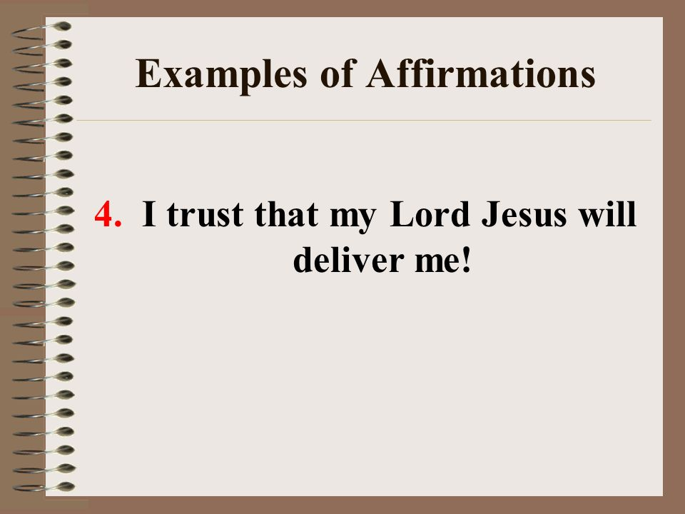 Examples of Affirmations 4. I trust that my Lord Jesus will deliver me!