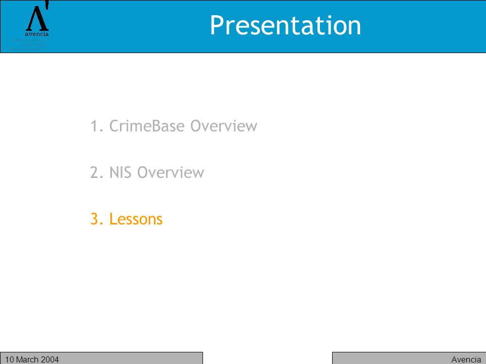 Avencia10 March 2004 Presentation 1. CrimeBase Overview 2. NIS Overview 3. Lessons