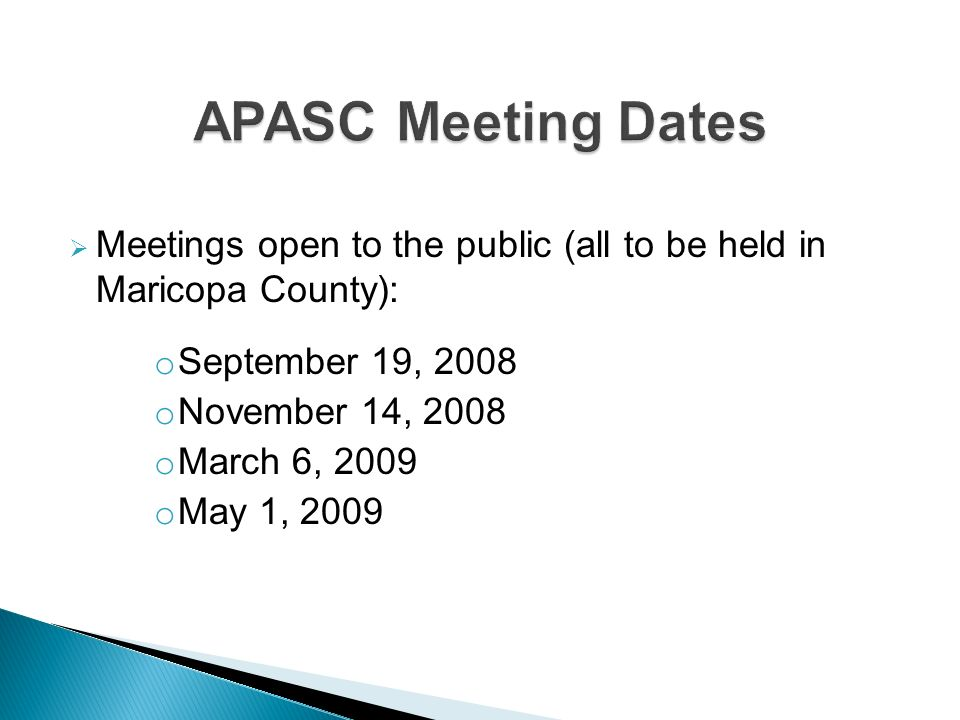 Meetings open to the public (all to be held in Maricopa County): o September 19, 2008 o November 14, 2008 o March 6, 2009 o May 1, 2009