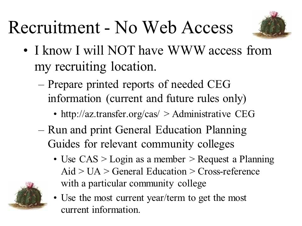 Recruitment - No Web Access I know I will NOT have WWW access from my recruiting location.
