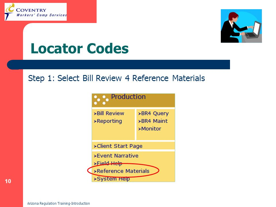 10 Arizona Regulation Training-Introduction Locator Codes Step 1: Select Bill Review 4 Reference Materials